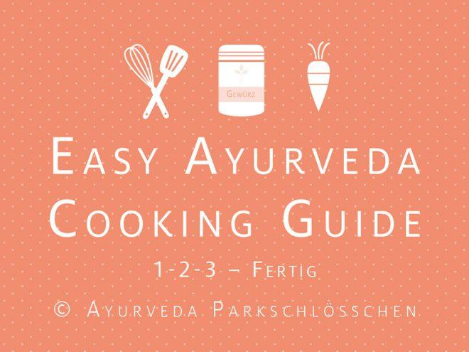 Easy Ayurveda Cooking Guide | in 3 Schritten ayurvedisch kochen | Ayurveda Parkschlösschen Health Blog